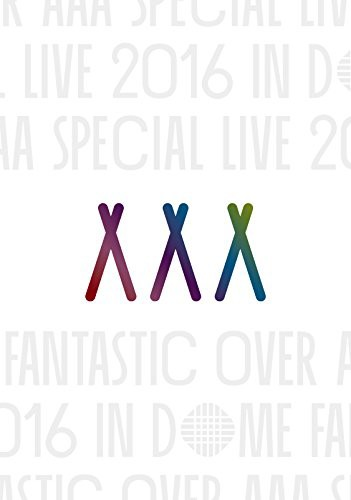 AAA Special Live 2016 in Dome -FANTASTIC OVER-...