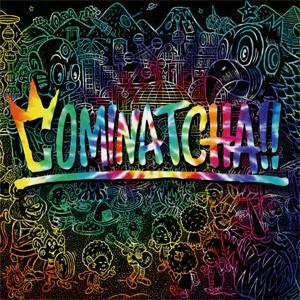 [枚数限定][限定盤][先着特典付]COMINATCHA!!(初...