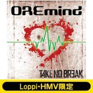 【CD】 TAKE NO BREAK / 【Loppi・HMV限定盤】 OREmind 送料無料
