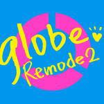 ◆globe CD+DVD【Remode 2】16/8/3発売