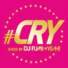 ☆【おまけ付】#CRY mixed by DJ FUMIYEAH! / V.A. 【CD】 APR-1308-SK