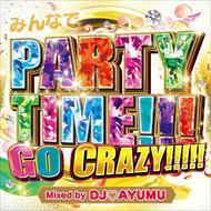 ☆【おまけ付】みんなでPARTY TIME!!!GO CRAZY!!!!! Mixed by DJ AYUMU / オムニバス 【CD】 GRVY-124-TOW