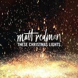 ☆【おまけ付】 THESE CHRISTMAS LIGHTS / MATT REDMAN マット・レッドマン(輸入盤) 【CD】 0602547893598-JPT