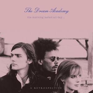 Dream Academy / Morning Lasted All Day: A Retr...
