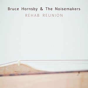 Bruce Hornsby & Noisemakers / Rehab Reunion (...