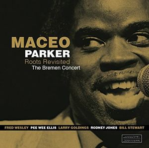Maceo Parker / Roots Revisited: The Bremen Con...