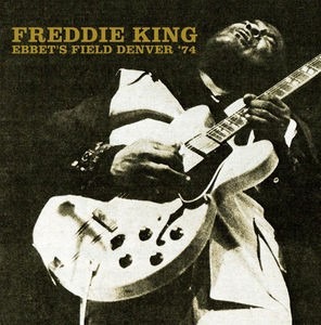 Freddie King / Ebbet's Field Denver '74 (輸入...