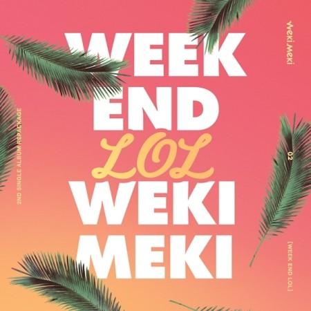 WEKI MEKI/ WEEK END LOL -2nd Single Album Repa...