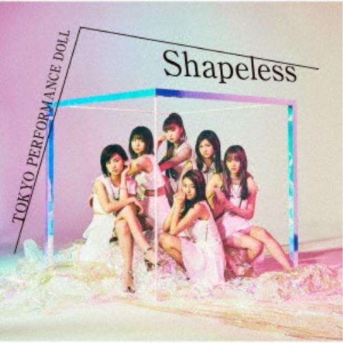 東京パフォーマンスドール/Shapeless《限定盤B》 (初回限定) 【CD】