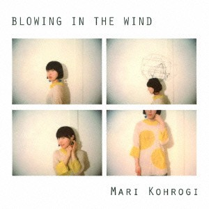 MARI KOHROGI/BLOWING IN THE WIND 【CD】