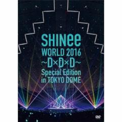 SHINee/SHINee WORLD 2016 〜D×D×D〜 Special Edition in TOKYO DOME 【DVD】