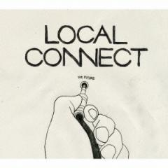 LOCAL CONNECT/過去ツナグ未来 【CD】