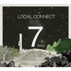 LOCAL CONNECT/7RAILS 【CD】