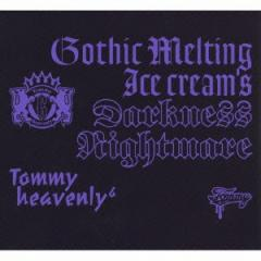 Tommy heavenly6/ゴシック・メルティング アイスクリームス・ダークネスナイトメア 【CD+DVD】